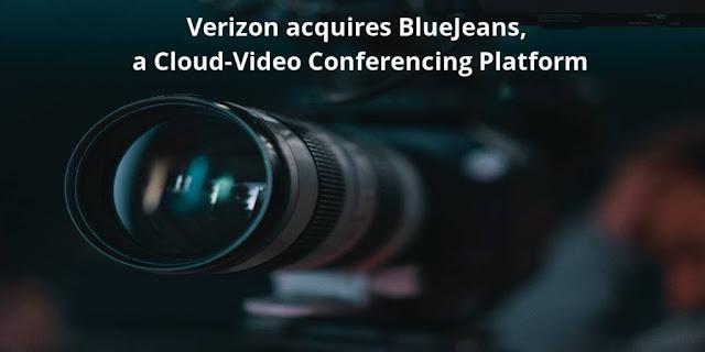 Verizon acquires BlueJeans, a Cloud-Video Conferencing Platform