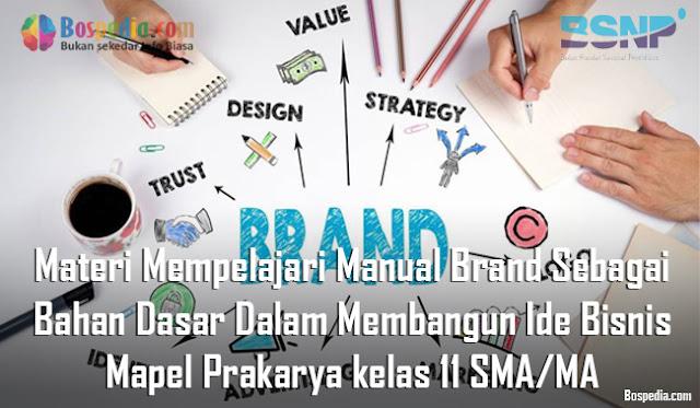 Materi Mempelajari Manual Brand Sebagai Bahan Dasar Dalam Membangun Ide Bisnis Mapel Prakarya kelas 11 SMA/MA