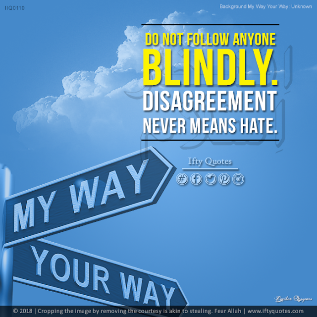 Ifty Quotes | Do not follow anyone blindly. Disagreement never means hate | Iftikhar Islam