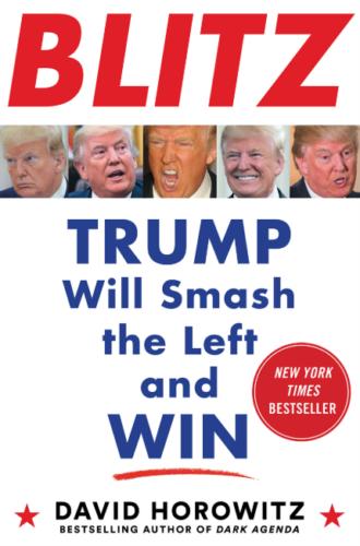 BLITZ: Trump Will Smash the Left and Win by David Horowitz
