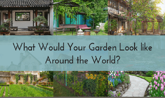 What Would Your Garden Look Like Around the World? #infographic