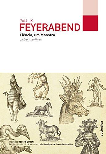 Ciência, um Monstro: Lições trentinas - Paul K. Feyerabend