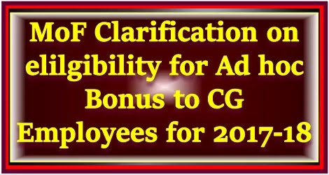 MoF Clarification on elilgibility for Ad hoc Bonus to CG Employees for 2017-18