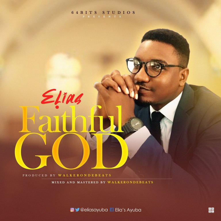 Elias - Faithful God Lyrics & Mp3 Download