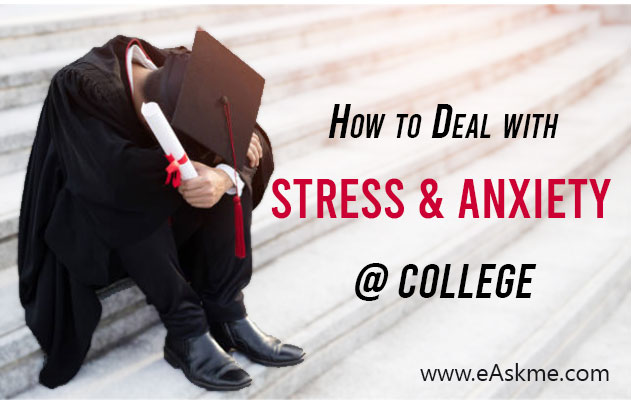 Dealing with Stress and Anxiety at College: 11 Tips that Work: eAskme