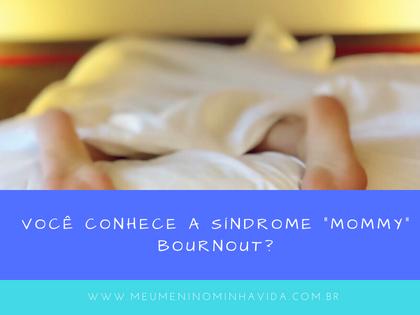 "Você conhece a Síndrome ""Mommy"" Bournout?"