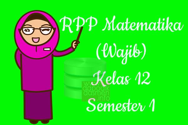RPP Matematika Wajib Kelas 12 SMA MA Semester 1 Revisi Terbaru 2019-2020, RPP Matematika Wajib K13 Kelas 12 SMA Tahun Pelajaran 2019-2020, RPP Matematika Wajib Kelas 12 Kurikulum 2013 Revisi, RPP Kelas 12 SMA/MA Kurikulum 2013 Mapel Matematika Wajib, RPP Matematika Wajib SMA/MA Kelas 12 Semester 1 Revisi