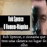 Rob Spence, o cineasta que tem uma câmera no lugar do olho