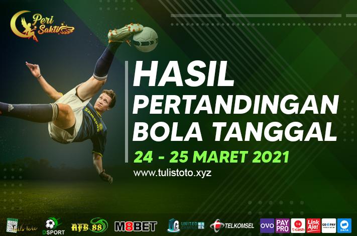 HASIL BOLA TANGGAL 24 – 25 MARET 2021