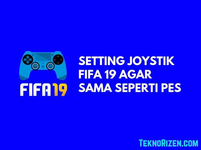 Cara Setting Joystik FIFA 19 Agar Seperti PES