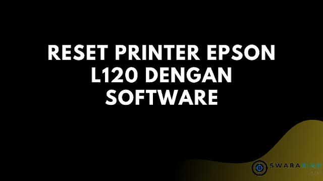 Cara Reset Printer Epson L120 Dengan Software