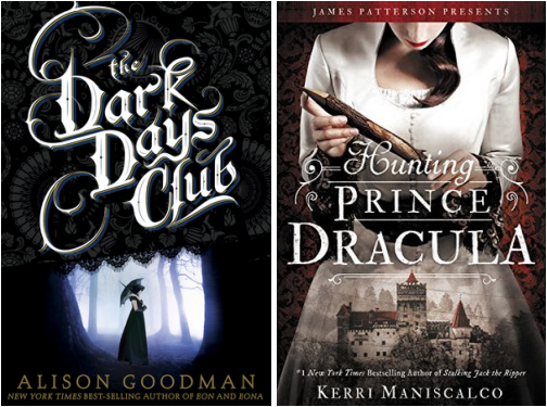 The Dark Days Club by Alison Goodman Hunting Prince Dracula by Kerri Maniscalco