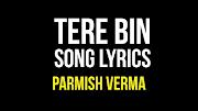 Tere Bin lyrics - Parmish Verma & Abhijeet Shrivastava