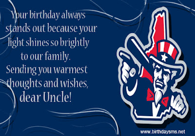 Happy Birthday wishes quotes for uncle:  your birthday always stands out because your light shines so bright to our family