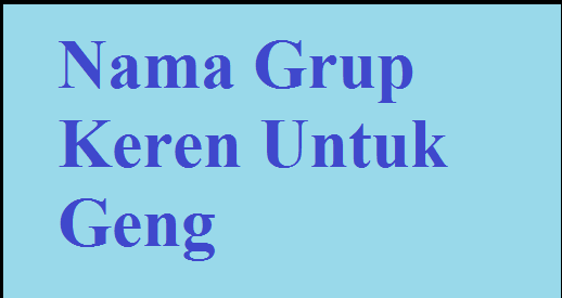 20+ Contoh Nama Grup Keren Untuk Geng, Komunitas, Whatsapp, dan Kelas ~ Part-2