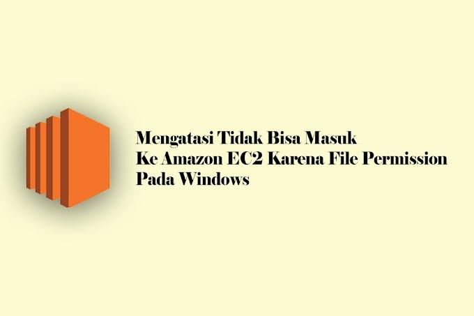 Mengatasi Tidak Bisa Masuk Amazon EC2 Karena UNPROTECTED PRIVATE FILE! Pada Windows