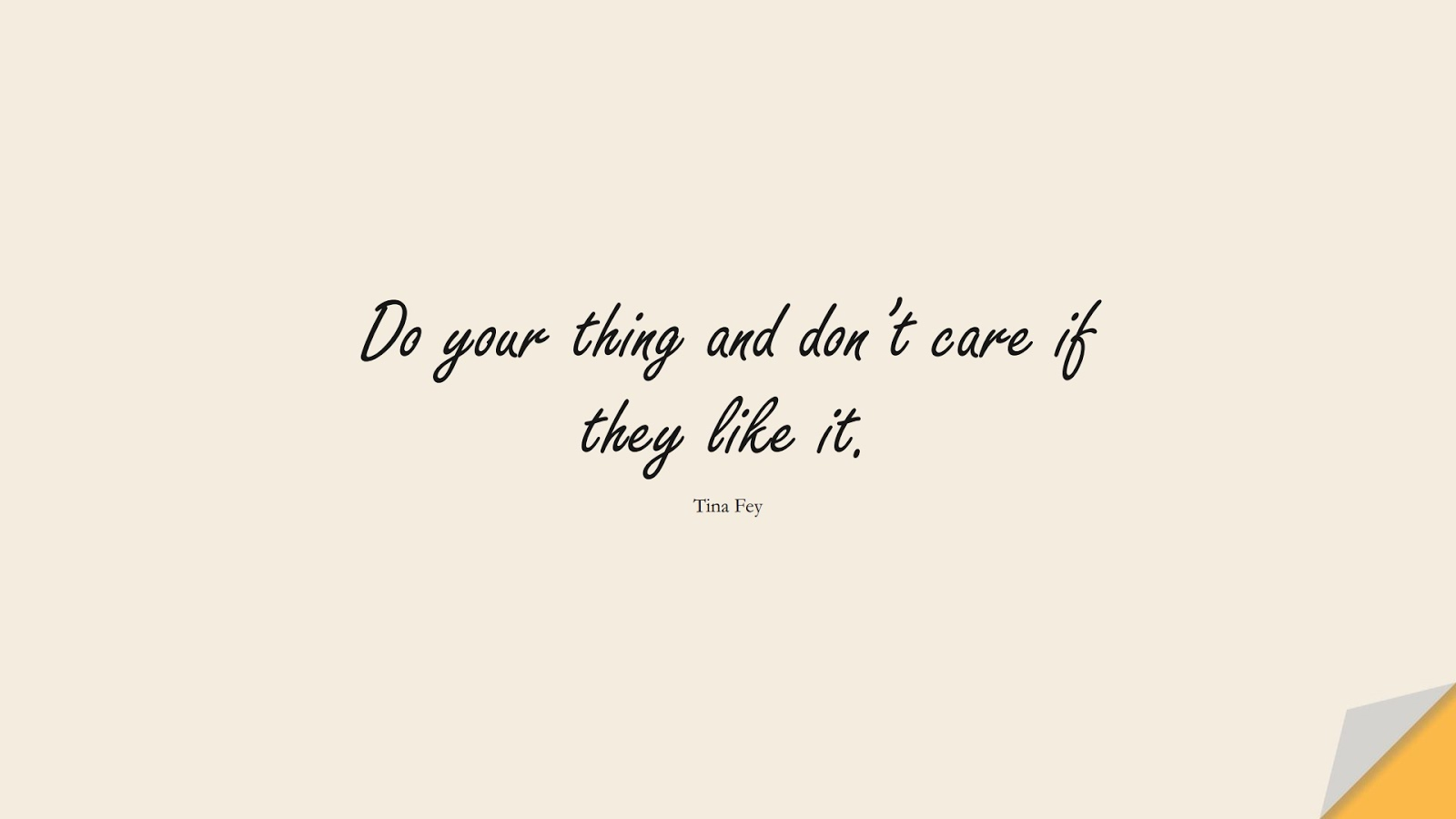 Do your thing and don't care if they like it. (Tina Fey);  #InspirationalQuotes