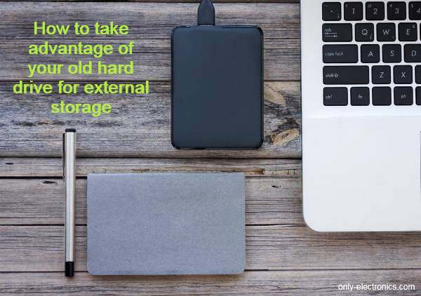 How to take advantage of your old hard drive for external storage