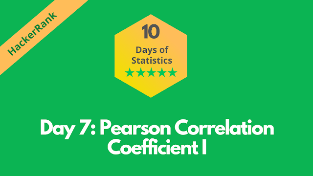 HackerRank Day 7: Pearson Correlation Coefficient I | 10 Days of Statistics solution