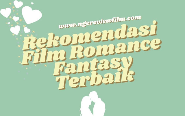 rekomendasi film romance fantasy terbaik