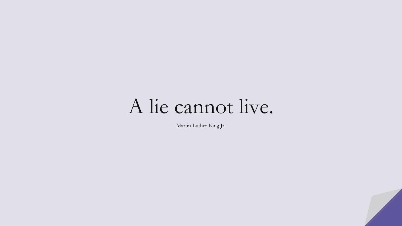 A lie cannot live. (Martin Luther King Jr.);  #MartinLutherKingJrQuotes
