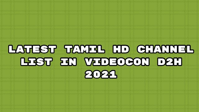 Latest tamil hd channel list in videocon d2h 2021