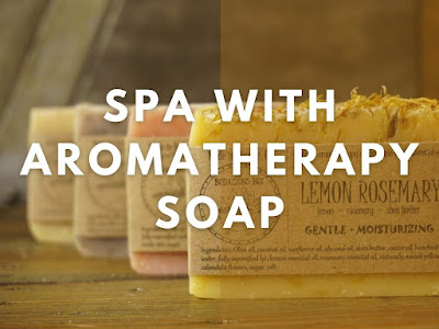Create Your Own Spa With Aromatherapy Soap