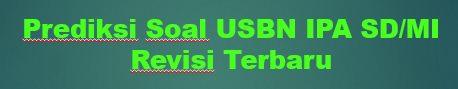 50 Prediksi Soal USBN IPA SD MI  Dan Kunci Jawaban Revisi 2019