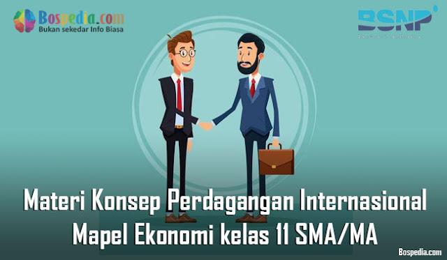 Materi Konsep Perdagangan Internasional Mapel Ekonomi kelas 11 SMA/MA
