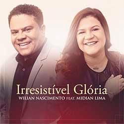 Baixar Música Gospel Irresistível Glória - Midian Lima e Wilian Nascimento Mp3