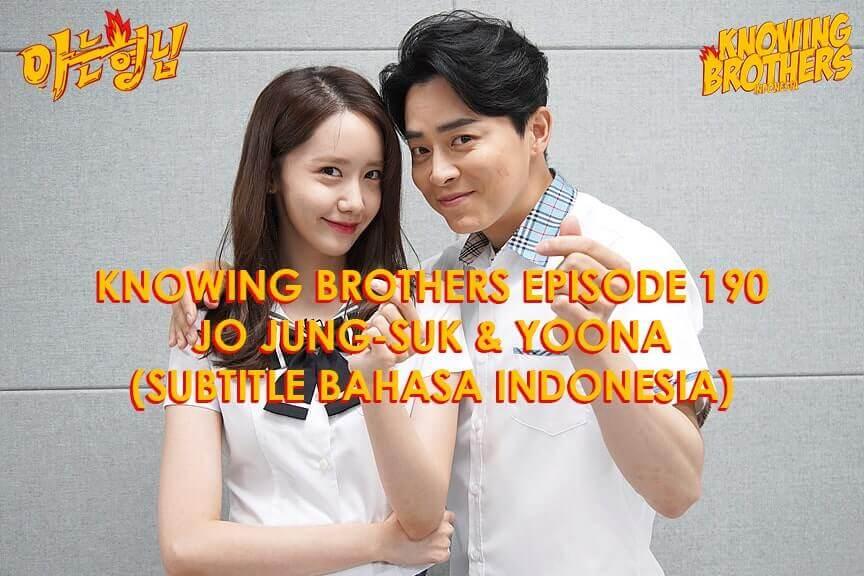 Nonton streaming online & download Knowing Brothers episode 190 bintang tamu Jo Jung-suk & Yoona (Girls Generation) sub Indo