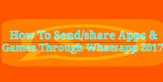 How To Send/share Apps & Games Through Whatsapp 2017