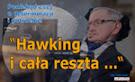 Hawking i cała reszta …