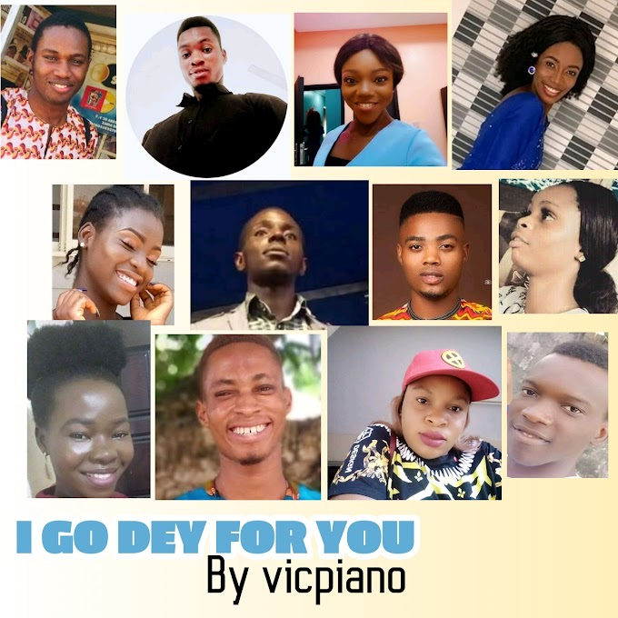 (FREESTYLE) I GO DEY FOR YOU BY VICPIANO + VIDEO