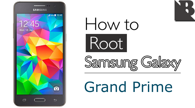 How To Root Samsung Galaxy Grand Prime SM-G530