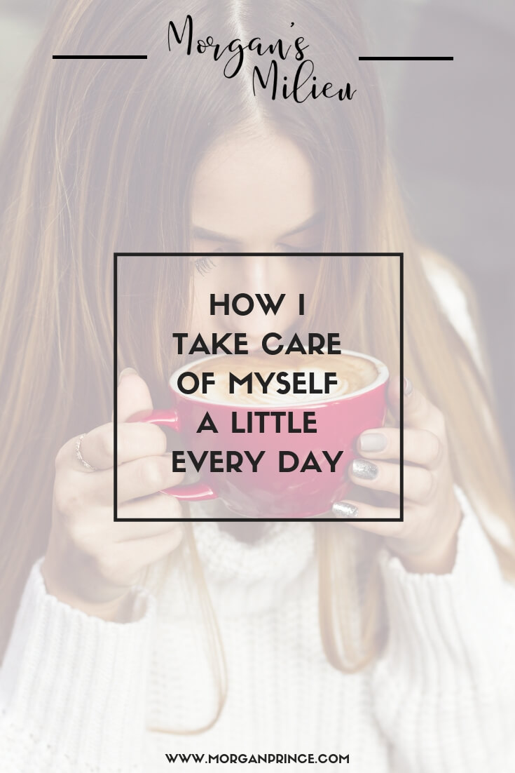 How I Take Care Of Myself A Little Every Day | It's important to get a little time to spend on yourself every day - just integrate it into your routine.