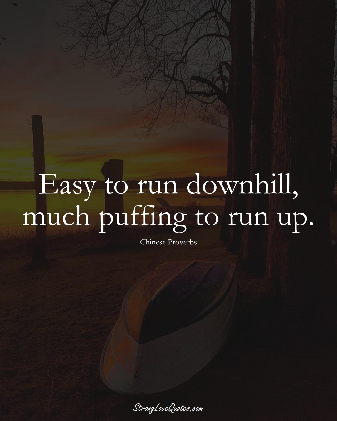 Easy to run downhill, much puffing to run up. (Chinese Sayings);  #AsianSayings
