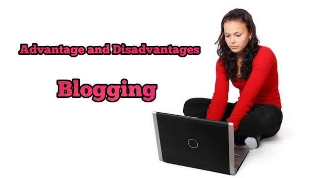 Advantage and disadvantages of blogging