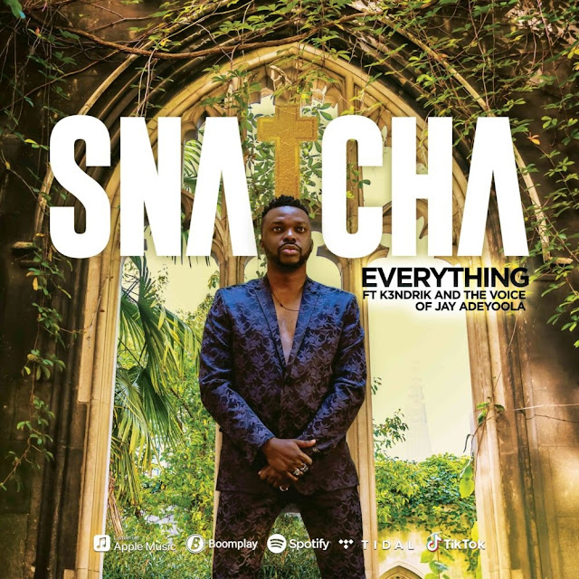 "Download Audio: Snatcha – ""Everything"" feat. the Voice of Jay Adeyoola and K3ndrick mp3"