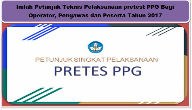 Petunjuk Teknis Pelaksanaan pretest PPG Bagi Operator, Pengawas dan Peserta