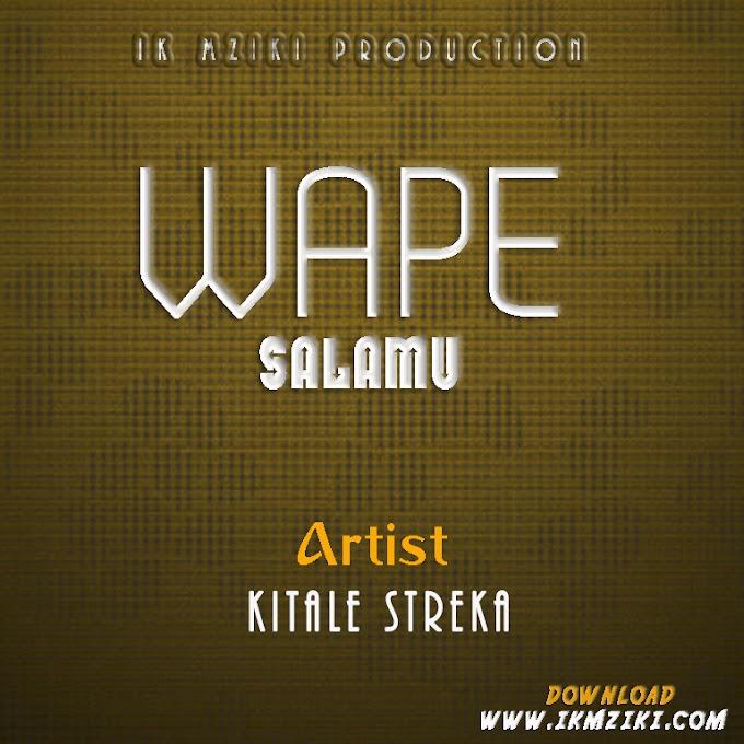 AUDIO | KITALE STREKA - WAPE SALAMU | DOWNLOAD NOW