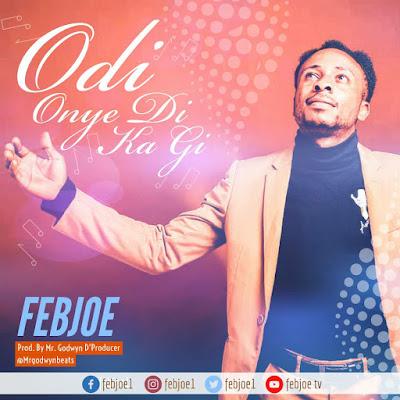 Odi Onye Di Ka Gi by Febjoe Mp3 Download