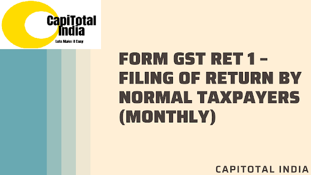 How to prepare your return and file Form GST RET 1- Filing of Return by Normal Taxpayers Monthly?