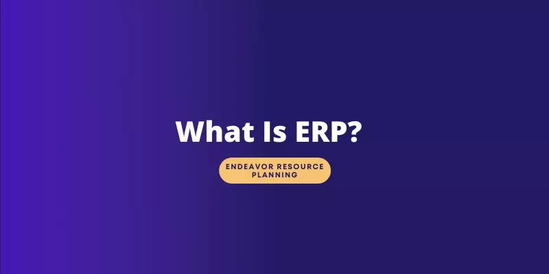 What is ERP? Definition, Features, & Benefits