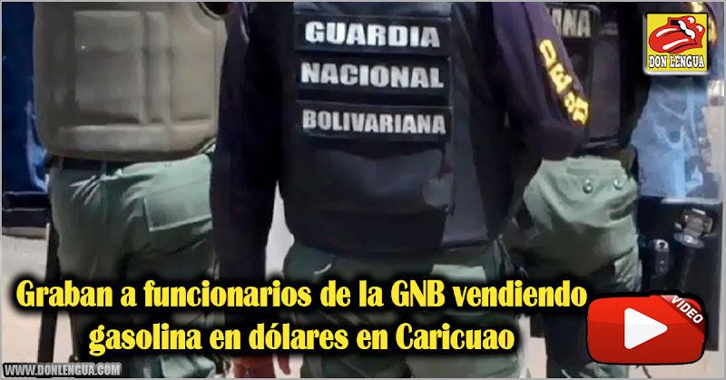 Graban a funcionarios de la GNB vendiendo gasolina en dólares en Caricuao