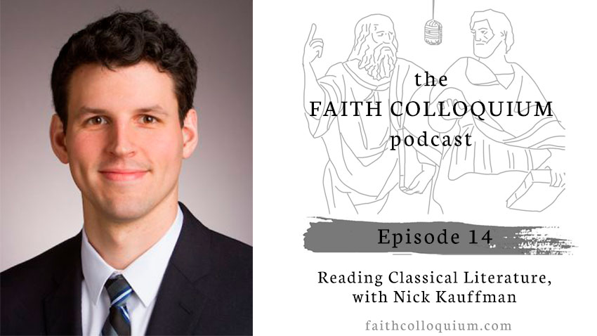 Nick Kauffman, Classical Literature Christian, Classical Christian Education, Faith Colloquium, Philosophy podcast, Christian Literature, Christian humanism