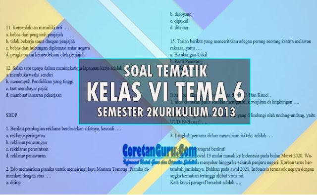 Kisi-kisi dan Soal Tema 6 Kelas 6 K13 semester 2 dan Kunci Jawaban