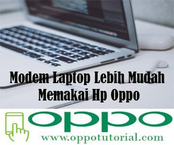 Modem Laptop Lebih Mudah Memakai Hp Oppo