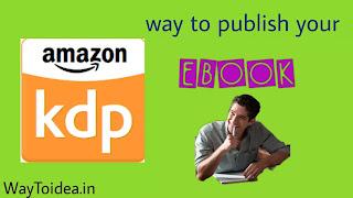 Amazon kindle publishing, Amazon KDP, publish your E-book and make money