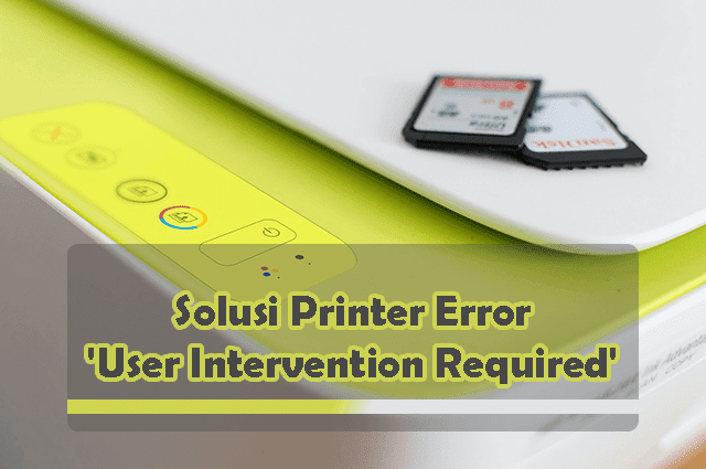 Mengatasi 'User Intervention Required' Pada Printer